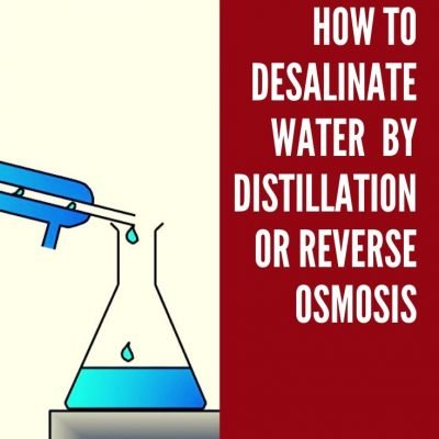 How to Desalinate Water: Distillation and Reverse Osmosis